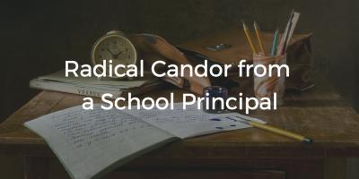 Radical Candor From A School Principal