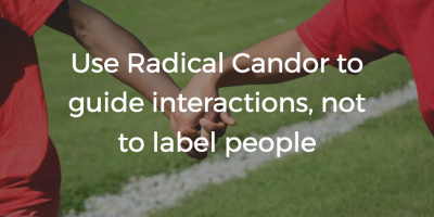Radical Candor Is Not About Labeling People