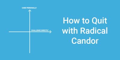 Quitting With Radical Candor