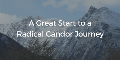A Great Start To A Radical Candor Journey