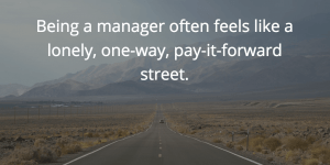 Being A Manager Feels Like A Lonely One-Way Street